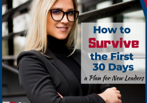 how to survive the first 30 days: a plan for new leaders